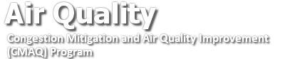 Air Quality, Congestion Mitigation and Air Quality Improvement (CMAQ) Program