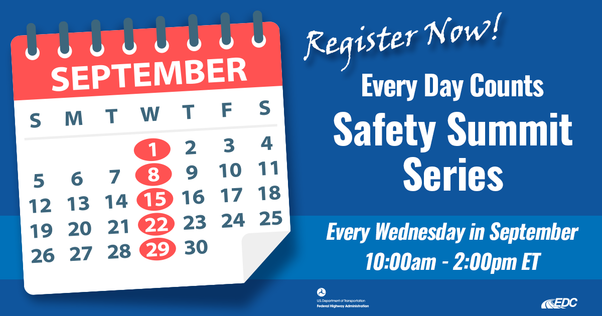 Register Now for the Every Day Counts Safety Summit Series Every Wednesday in September (September 1, 8, 15, 22, and 29) from 10 a.m. to 2 p.m. Eastern time.