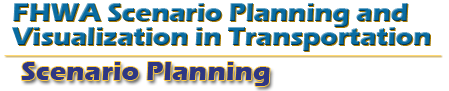 FHWA Scenario Planning and Visualization in Transportation - Scenario Planning